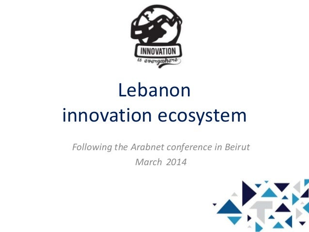 Lebanon innovation ecosystem Following the Arabnet conference in Beirut March 2014