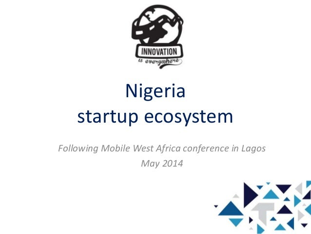 Nigeria startup ecosystem Following Mobile West Africa conference in Lagos May 2014