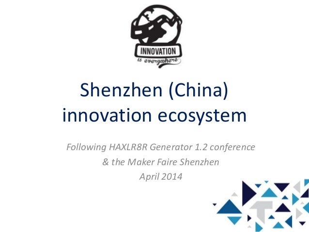 Shenzhen (China) innovation ecosystem Following HAXLR8R Generator 1.2 conference & the Maker Faire Shenzhen April 2014