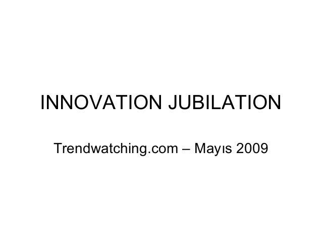 INNOVATION JUBILATION Trendwatching.com – Mayıs 2009