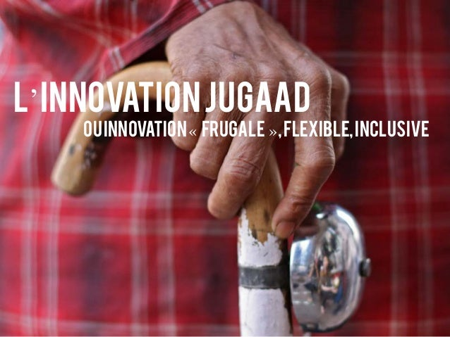 L'InnovationJugaad Ouinnovation« frugale »,flexible,inclusive
