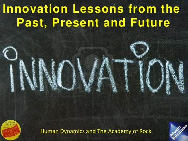 Human Dynamics and The Academy of Rock Innovation Lessons from the Past, Present and Future Human Dynamics and The Academy...