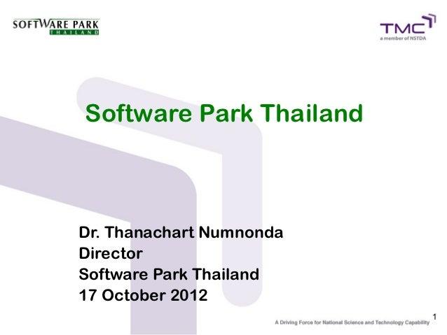 Software Park ThailandDr. Thanachart NumnondaDirectorSoftware Park Thailand17 October 2012                          1