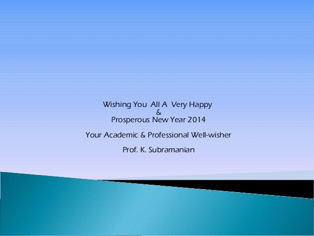 Wishing You All A Very Happy & Prosperous New Year 2014 Your Academic & Professional Well-wisher Prof. K. Subramanian