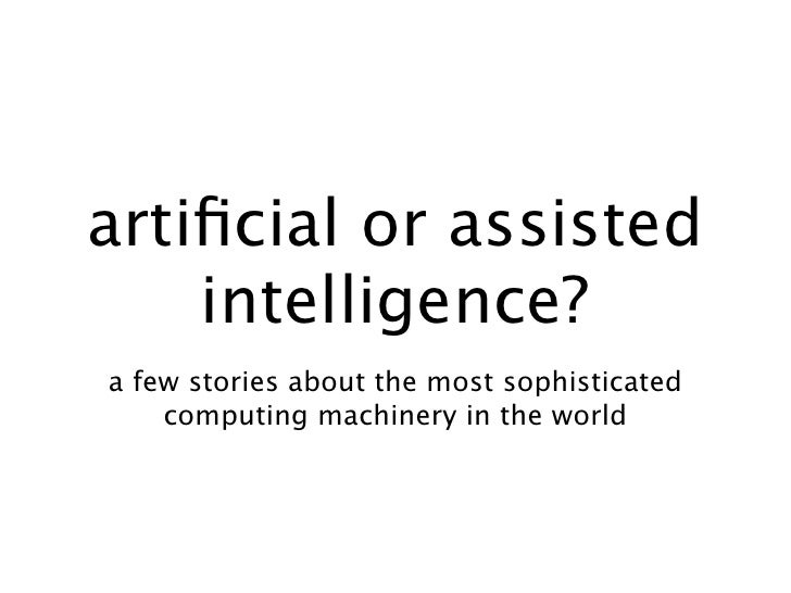 artificial or assisted    intelligence?a few stories about the most sophisticated    computing machinery in the world