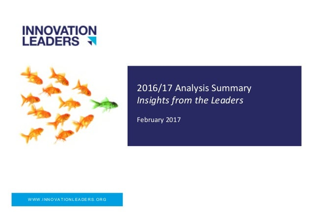 WWW.INNOVATIONLEADERS.ORG 2016/17	   Analysis	   Summary	    Insights	   from	   the	   Leaders	    February	   2017