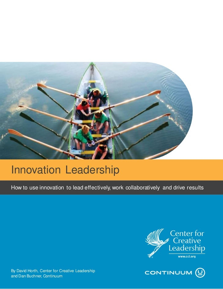 Innovation LeadershipHow to use innovation to lead effectively, work collaboratively and drive resultsBy David Horth, Cent...