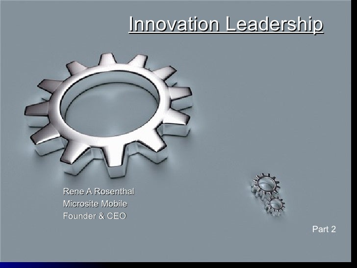 Innovation Leadership Rene A Rosenthal Microsite Mobile Founder & CEO Part 2