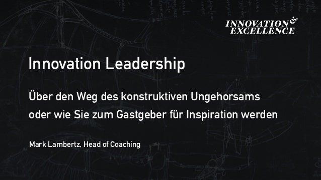Über den Weg des konstruktiven Ungehorsams oder wie Sie zum Gastgeber für Inspiration werden Mark Lambertz, Head of Coachi...