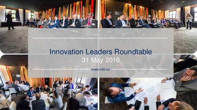 Innovation Leaders Roundtable 31 May 2016 www.mti2.eu