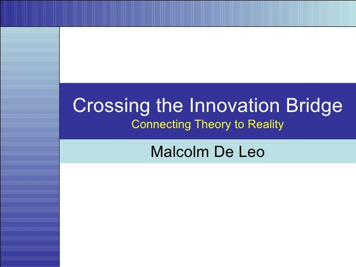 Crossing the Innovation Bridge Connecting Theory to Reality Malcolm De Leo