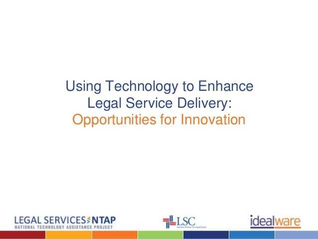 Using Technology to Enhance Legal Service Delivery: Opportunities for Innovation