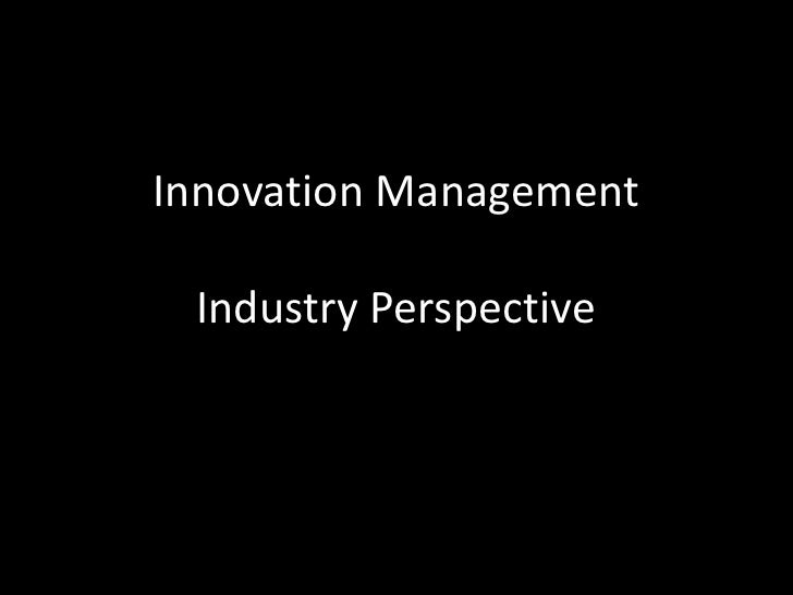 Innovation ManagementIndustry Perspective<br />