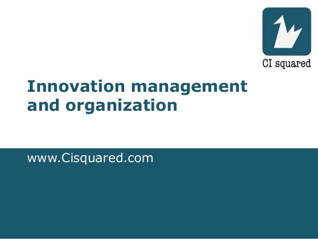 Innovation managementand organizationwww.Cisquared.com