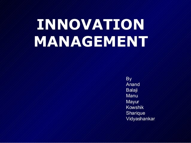 INNOVATION MANAGEMENT By Anand Balaji Manu Mayur Kowshik Sharique Vidyashankar