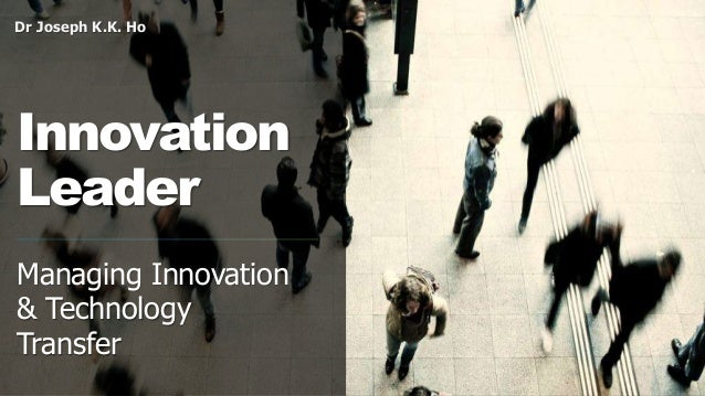 Dr Joseph K.K. Ho Innovation Leader Managing Innovation & Technology Transfer