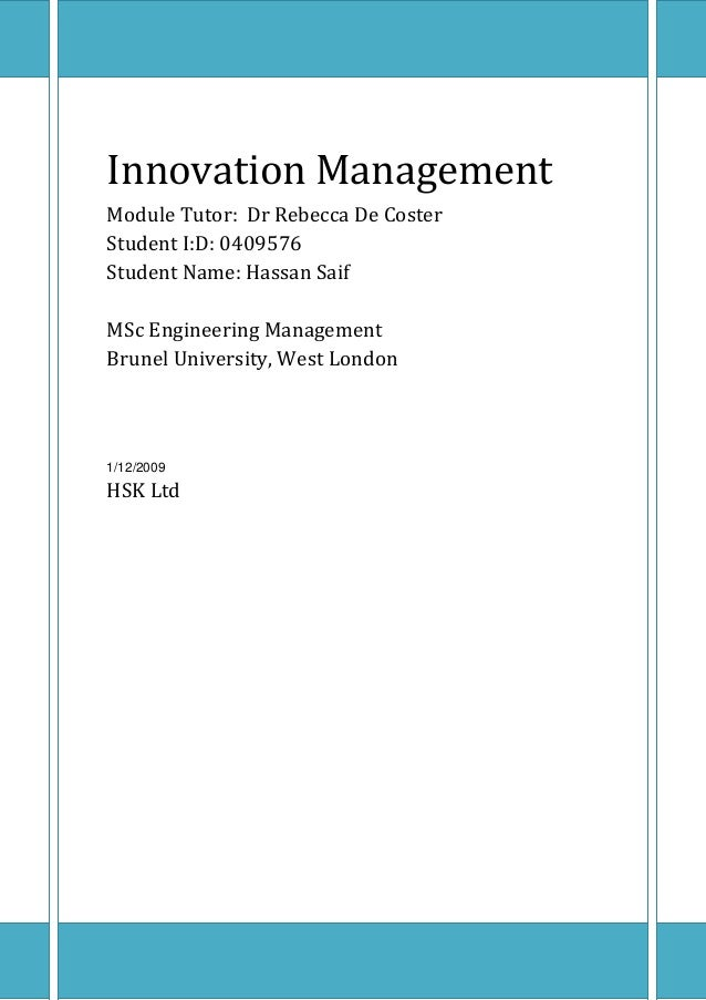 Innovation Management Module Tutor: Dr Rebecca De Coster Student I:D: 0409576 Student Name: Hassan Saif MSc Engineering Ma...