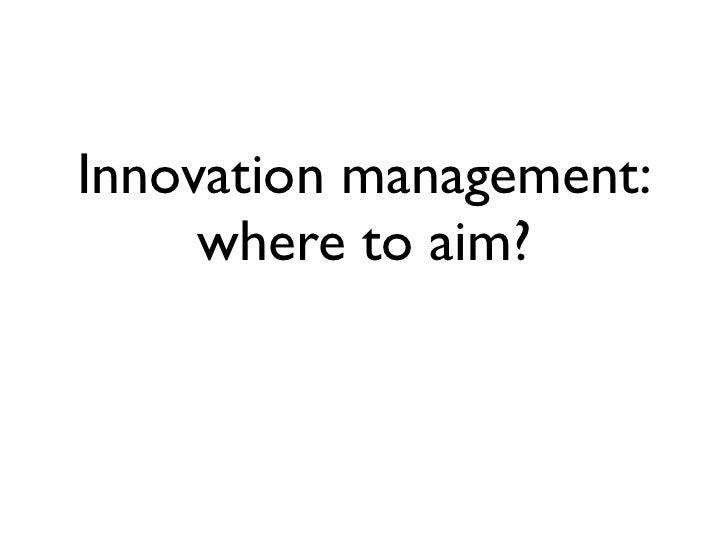 Innovation management:     where to aim?