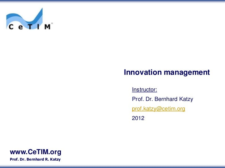 Innovation management                               Instructor:                               Prof. Dr. Bernhard Katzy    ...