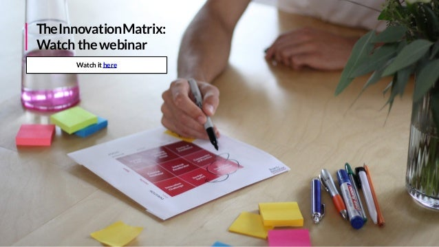 curated by Vincent Pirenne THEINNOVATIONMATRIX. Part 2/2. Different innovation initiatives THE INNOVATION MATRIX. FIND THE...