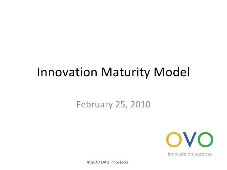 Innovation Maturity Model February 25, 2010 © 2010 OVO Innovation