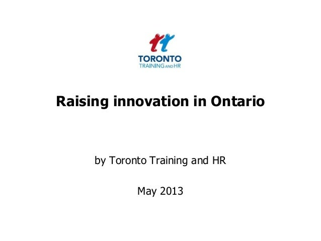 Raising innovation in Ontarioby Toronto Training and HRMay 2013