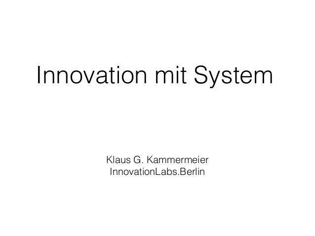 Innovation mit System Innovation Eco-System Klaus G. Kammermeier InnovationLabs.Berlin