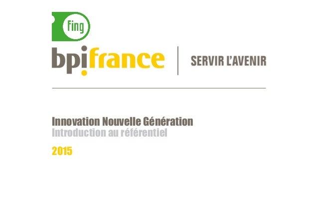 Innovation Nouvelle Génération Introduction au référentiel 2015