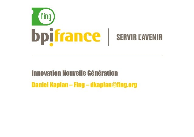 Innovation Nouvelle Génération Daniel Kaplan – Fing – dkaplan@fing.org