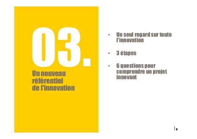 03.Un nouveau référentiel de l'innovation 8 • Un seul regard sur toute l'innovation • 3 étapes • 6 questions pour compr...