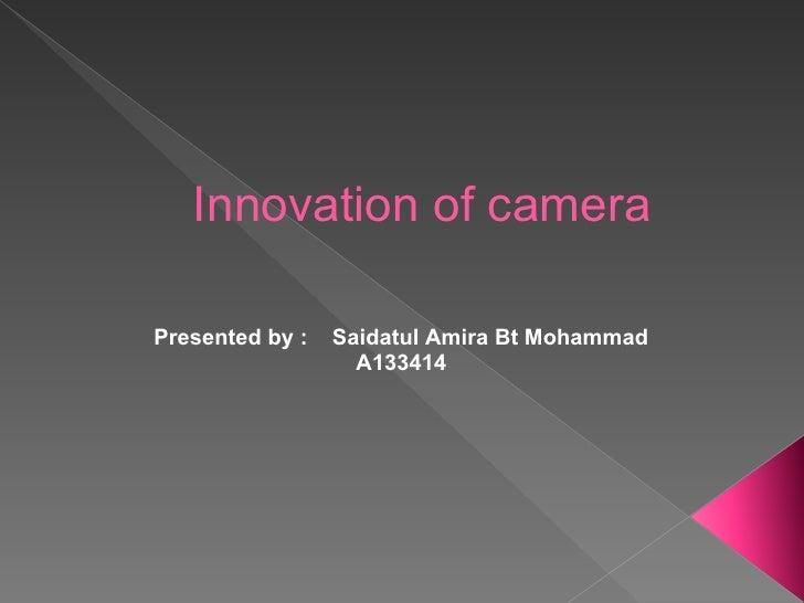 Innovation of cameraPresented by :   Saidatul Amira Bt Mohammad                   A133414