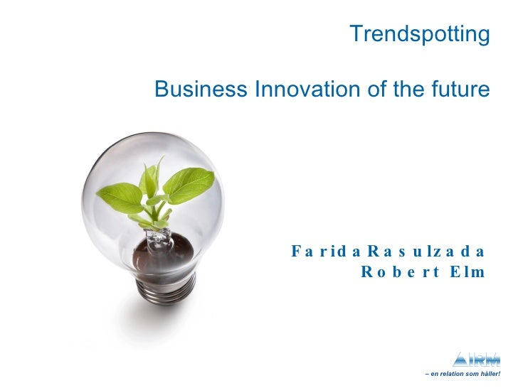 Trendspotting Business Innovation of the future FaridaRasulzada Robert Elm