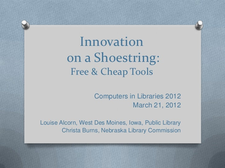 Innovation         on a Shoestring:           Free & Cheap Tools                    Computers in Libraries 2012           ...