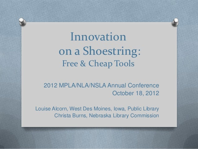 Innovation         on a Shoestring:           Free & Cheap Tools   2012 MPLA/NLA/NSLA Annual Conference                   ...