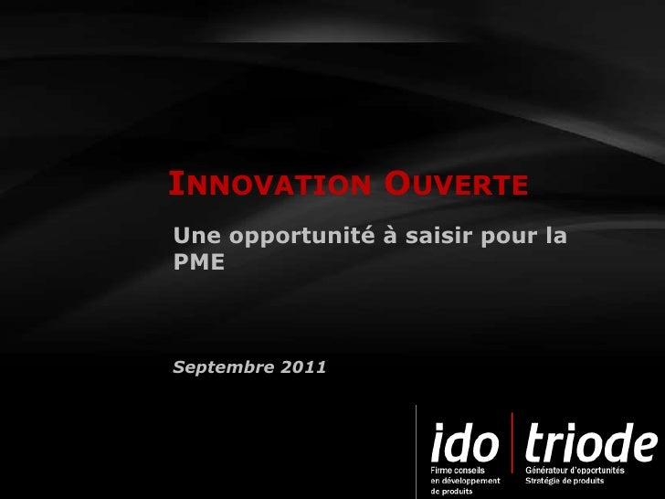Innovation Ouverte<br />Une opportunité à saisir pour la PME<br />Septembre 2011<br />