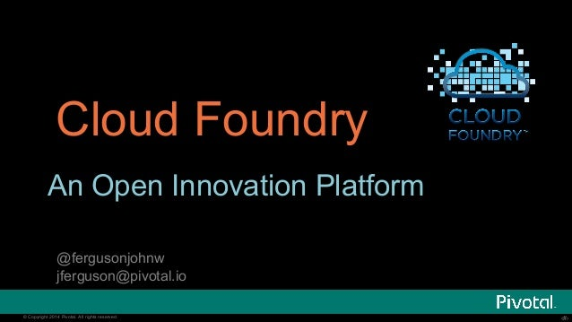 ‹#›© Copyright 2014 Pivotal. All rights reserved. ‹#›© Copyright 2014 Pivotal. All rights reserved. Cloud Foundry An Open ...