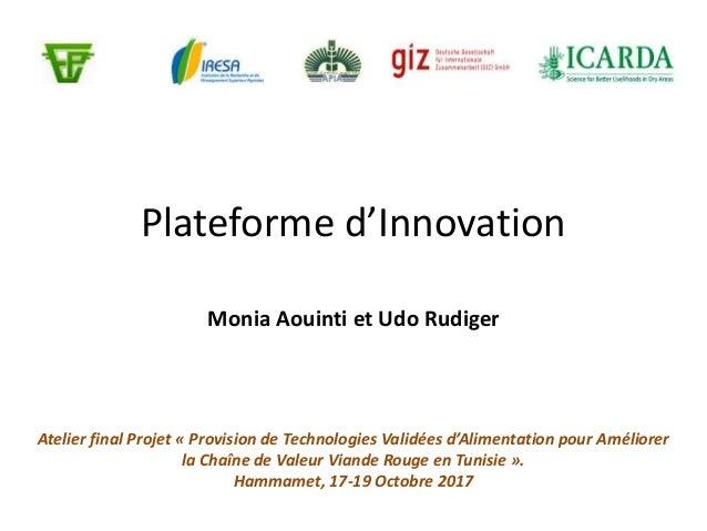 Plateforme d'Innovation Monia Aouinti et Udo Rudiger Atelier final Projet « Provision de Technologies Validées d'Alimentat...