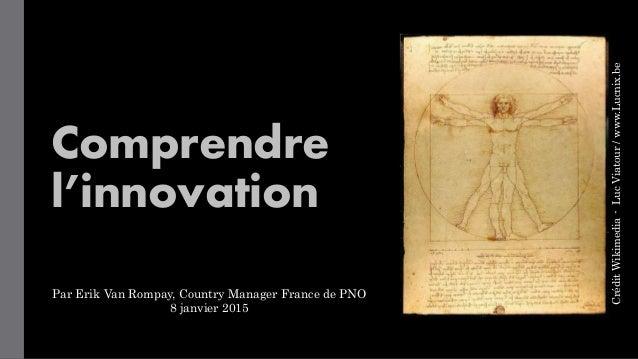 Comprendre l'innovation CréditWikimedia-LucViatour/www.Lucnix.be Par Erik Van Rompay, Country Manager France de PNO 8 janv...