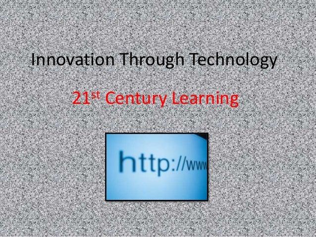 Innovation Through Technology    21st Century Learning