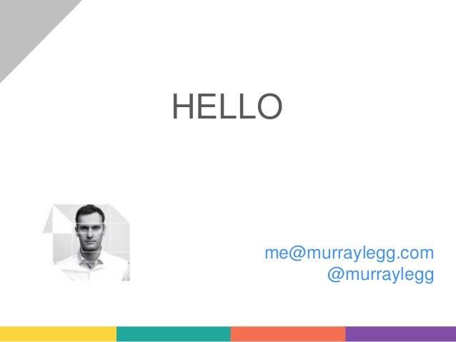 HELLO me@murraylegg.com @murraylegg
