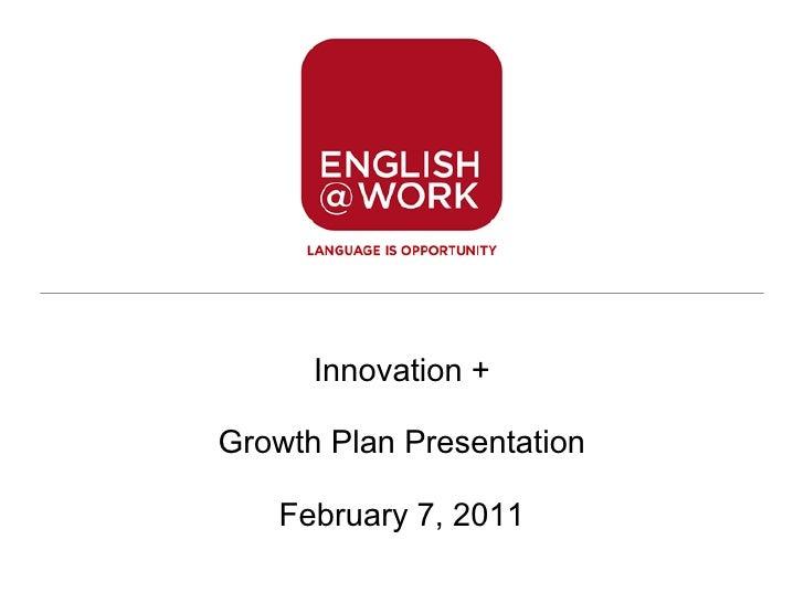 Innovation + Growth Plan Presentation February 7, 2011