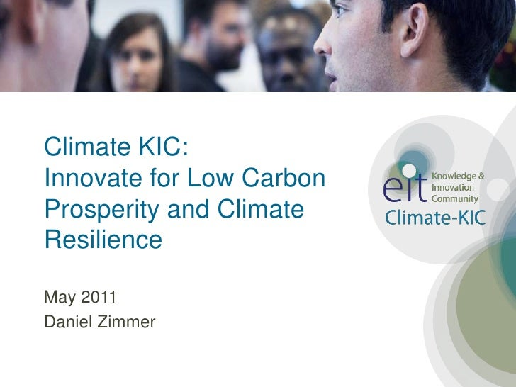 Climate KIC:Innovate for Low Carbon Prosperity and Climate Resilience<br />May 2011<br />Daniel Zimmer<br />