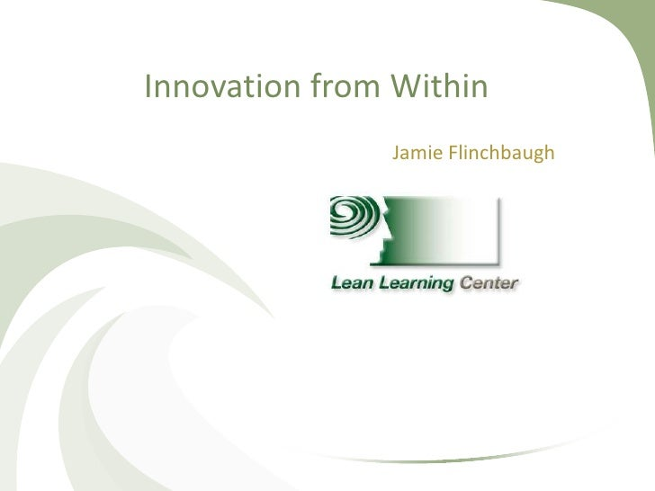Innovation from Within<br />Jamie Flinchbaugh<br />