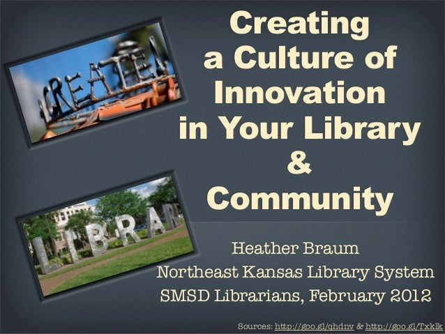 Creating    a Culture of    Innovation  in Your Library         &    Community        Heather BraumNortheast Kansas Librar...