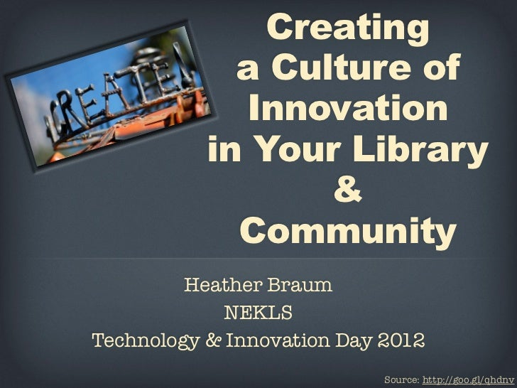 Creating             a Culture of             Innovation           in Your Library                  &             Communit...