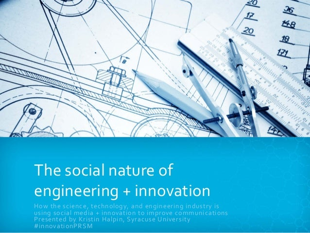 The social nature of engineering + innovation How the science, technology, and engineering industry is using social media ...