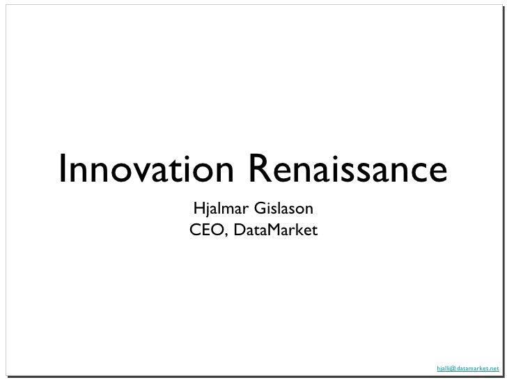 Innovation Renaissance <ul><li>Hjalmar Gislason </li></ul><ul><li>CEO, DataMarket </li></ul>