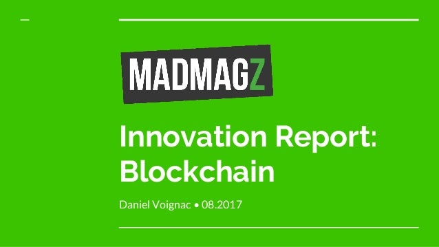 Innovation Report: Blockchain Daniel Voignac • 08.2017