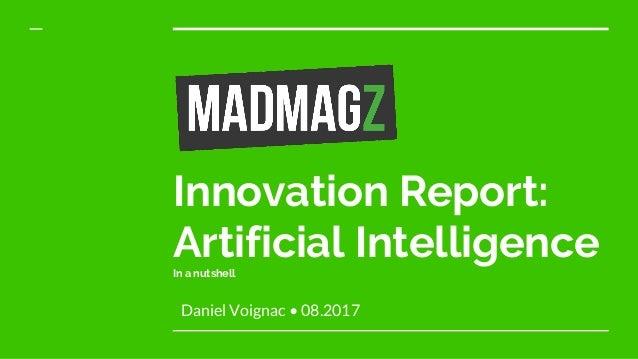 Innovation Report: Artificial IntelligenceIn a nutshell Daniel Voignac • 08.2017