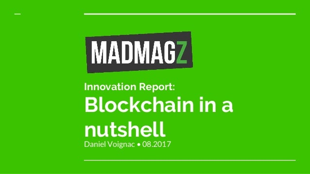 Innovation Report: Blockchain in a nutshellDaniel Voignac • 08.2017